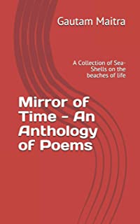 Mirror of Time - An Anthology of Poems: A Collection of Sea-Shells on the beaches of life