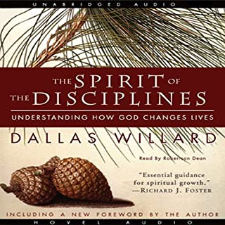 The Spirit of the Disciplines     Understanding How God Changes Lives              By:                                                                                                                                 Dallas Willard                               Narrated by:                                                                                                                                 Robertson Dean                      Length: 9 hrs and 46 mins     7 ratings     Overall 4.0