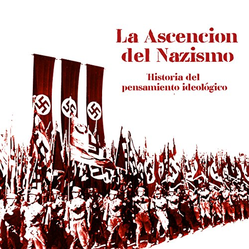 La Ascensión del Nazismo: Historia del pensamiento ideológico [The Ascension of Nazism: A History of Ideological Thinking] Titelbild