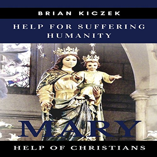 Help for Suffering Humanity: Mary, Help of Christians audiobook cover art