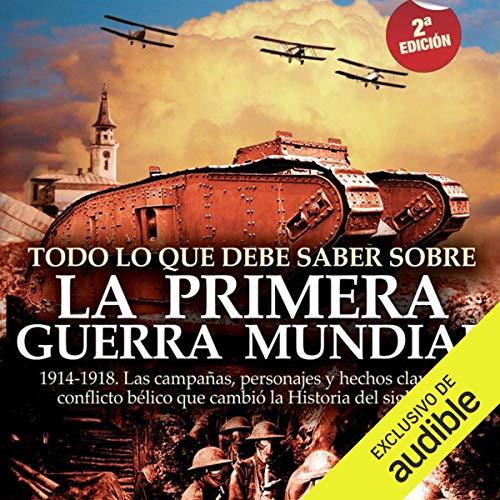 Todo Lo Que Debe Saber Sobre La Primera Guerra Mundial By Jesús Hernández Audiobook Audible Com