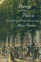 Poetry and the Police: Communication Networks in Eighteenth-Century Paris