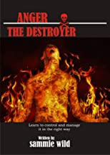 ANGER THE DESTROYER: Anger is natural but can destroy when not controlled (English Edition)