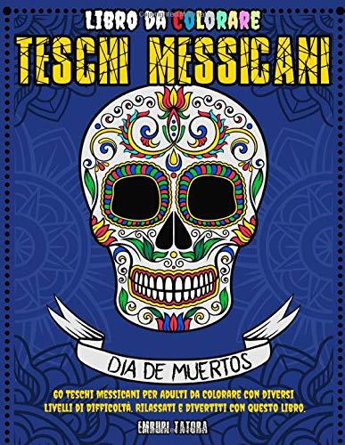 Libro da Colorare Teschi Messicani: 60 Teschi Messicani per Adulti da Colorare con Diversi Livelli di Difficoltà. Rilassati e Divertiti con questo Libro.
