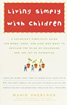 Living Simply with Children: A Voluntary Simplicity Guide for Moms, Dads, and Kids Who Want to Reclaim the Bliss of Childh...