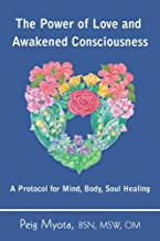 The Power of Love and Awakened Consciousness: A Protocol for Mind, Body, Soul Healing