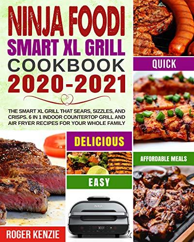 Ninja Foodi Smart XL Grill Cookbook 2020-2021: The Smart XL Grill That...