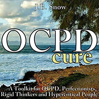 OCPD Cure: A Toolkit for OCPD, Perfectionists, Rigid Thinkers and Hypercritical People audiobook cover art