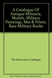 A Catalogue Of Antique Militaria, Medals, Military Paintings, Mss & Prints, Rare Military Books