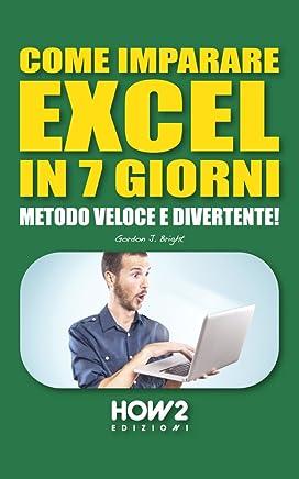 COME IMPARARE EXCEL IN 7 GIORNI. Metodo Veloce e Divertente! (HOW2 Edizioni Vol. 66)