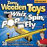 Zany Wooden Toys That Whiz, Spin, Pop, and Fly