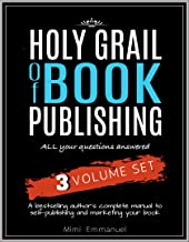 The Holy Grail of Book Publishing: All your questions answered - 3 Volume set - A bestselling author's complete manual to ...