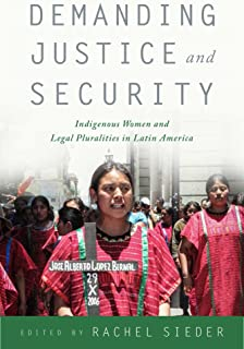 Demanding Justice and Security: Indigenous Women and Legal Pluralities in Latin America