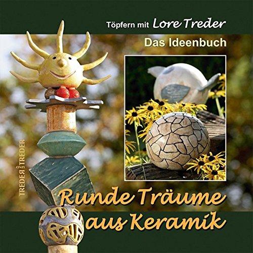 Runde Träume aus Keramik: Töpfern mit Lore Treder | Das Ideenbuch