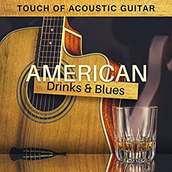 American Drinks & Blues (Touch of Acoustic Guitar - Easy Blues Music, Spend Afternoon Together, Travel Back in Relaxing Time)