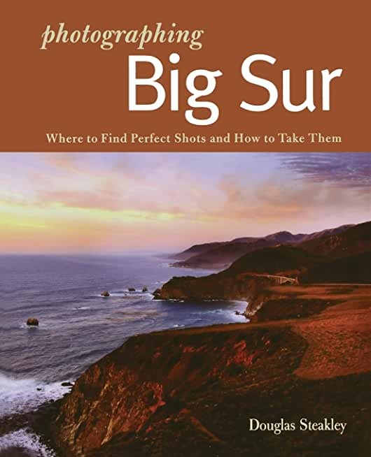 Photographing Big Sur – Where to Find Perfect Shots and How to Take Them