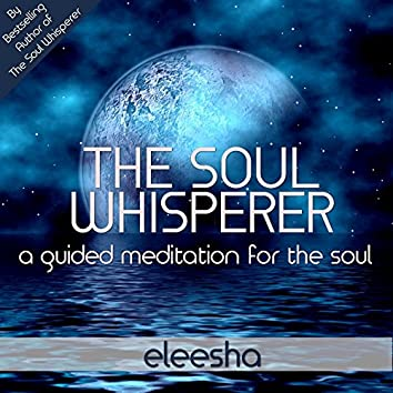 The Soul Whisperer: A Guided Meditation for the Soul - EP