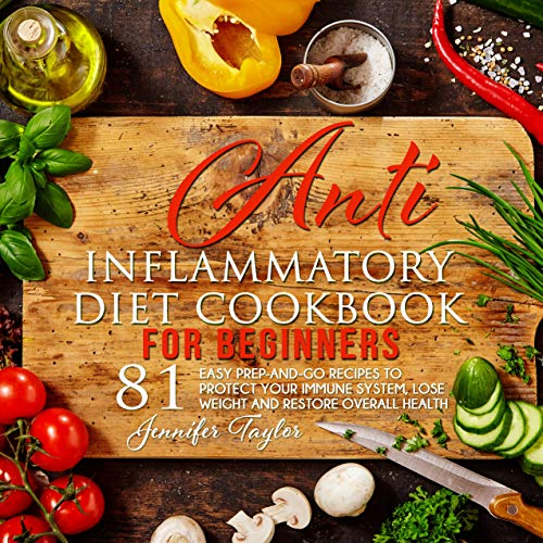 Anti-inflammatory Diet Cookbook: 81 easy prep-and-go recipes to protect your immune system, lose weight and restore overall health