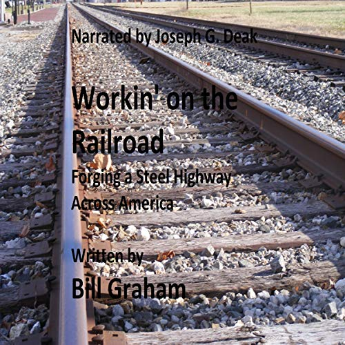Workin' on the Railroad: Forging a Steel Highway Across America audiobook cover art