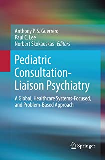 Pediatric Consultation-Liaison Psychiatry: A Global, Healthcare Systems-Focused, and Problem-Based Approach