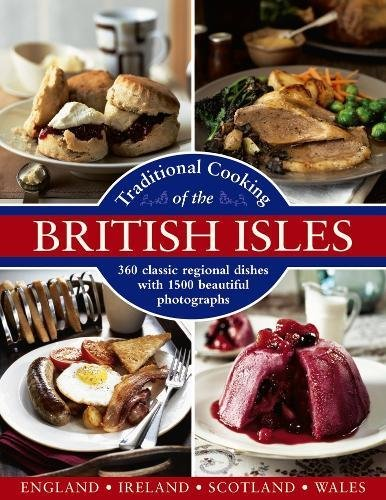 Compare Textbook Prices for Traditional Cooking of the British Isles: England, Ireland, Scotland and Wales: 360 Classic Regional Dishes With 1500 Beautiful Photographs  ISBN 9780754834229 by Yates, Annette,Campbell, Georgina,Trotter, Christopher