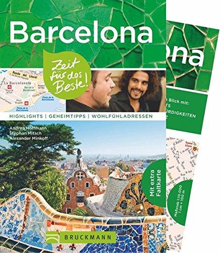 Reiseführer Barcelona: Zeit für das Beste Barcelona. Highlights, Geheimtipps und Wohlfühladressen. Ein Reiseführer mit Sehenswürdigkeiten und ... Highlights – Geheimtipps – Wohlfühladressen