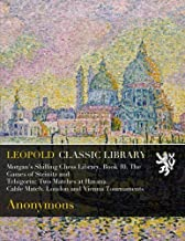 Morgan's Shilling Chess Library, Book 10. The Games of Steinitz and Tchigorin: Two Matches at Havana. Cable Match. London ...