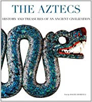The Aztecs: History and Treasures of an Ancient Civilization