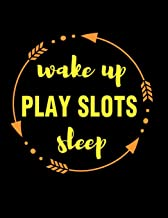 Wake Up Play Slots Sleep Gift Notebook for Slot Machine Fan: Wide Ruled Blank Journal