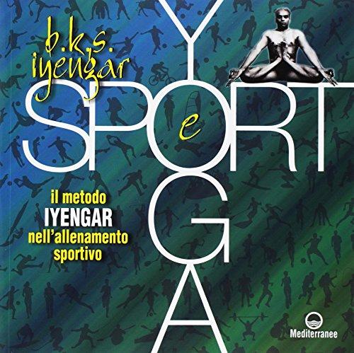 Yoga e sport. Il metodo Iyengar nell\'allenamento sportivo. Ediz. a colori