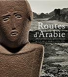 Routes d'Arabie - Archéologie et histoire du royaume d'Arabie saoudite
