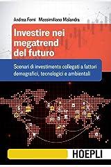 Investire nei megatrend del futuro: Scenari di investimento collegati a fattori demografici, tecnologici e ambientali (Italian Edition) Kindle Edition