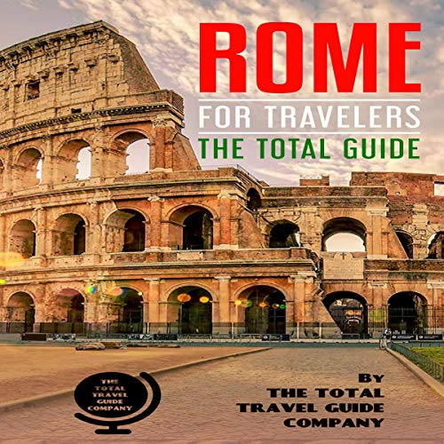 Rome for Travelers. The total guide: The comprehensive traveling guide for all your traveling needs. audiobook cover art