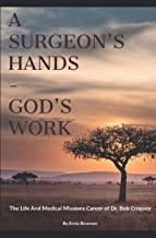 A Surgeon's Hands - God's Work: The Life and Medical Missions Career of Dr. Bob Cropsey
