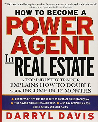 How To Become a Power Agent in Real Estate : A Top Industry Trainer Explains How to Double Your Inco