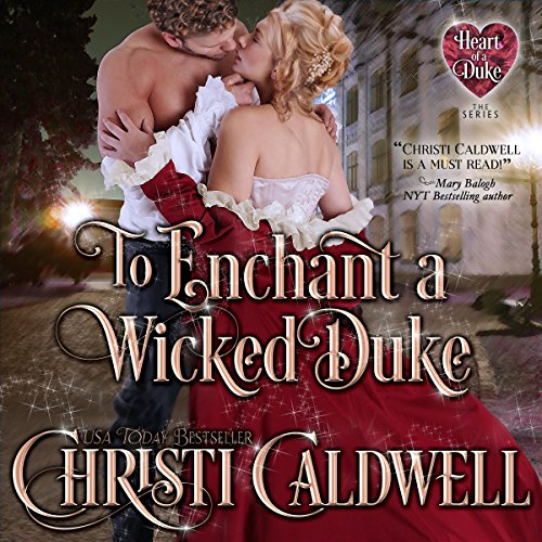 To Enchant a Wicked Duke     The Heart of a Duke, Book 13              Autor:                                                                                                                                 Christi Caldwell                               Sprecher:                                                                                                                                 Tim Campbell                      Spieldauer: 10 Std. und 19 Min.     2 Bewertungen     Gesamt 4,5