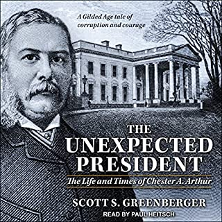 The Unexpected President     The Life and Times of Chester A. Arthur              By:                                                                                                                                 Scott S. Greenberger                               Narrated by:                                                                                                                                 Paul Heitsch                      Length: 11 hrs and 22 mins     121 ratings     Overall 4.6