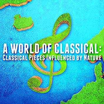 A World of Classical: Classical Pieces Influenced by Nature