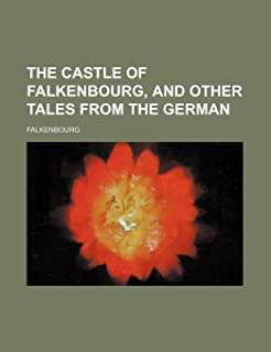 The Castle of Falkenbourg, and Other Tales from the German