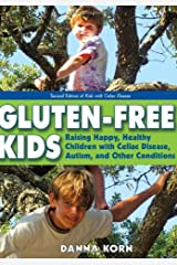 Gluten-Free Kids: Raising Happy, Healthy Children With Celiac Disease, Autism, and Other Conditions: Raising Happy, Healthy Children with Celiac Disease, Autism & Other Conditions Copertina flessibile