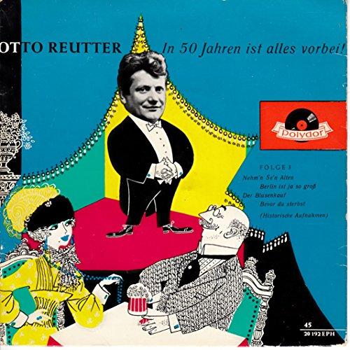 Reutter, Otto / In 50 Jahren ist alles vorbei / Folge 3 / Nehm´n Se´n Alten / Berlin ist ja so groß / Der Blusenkauf / Bevor du sterbst/ ( Historische Aufnahmen ) / 1959 / Bildhülle mit Original Kunststoff Innenhülle / Polydor 20192 / Deutsche Pressung / 7 Zoll Vinyl Single-Schallplatte SP /