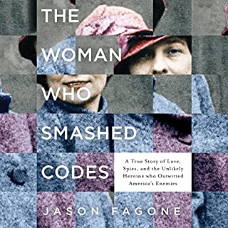 The Woman Who Smashed Codes     A True Story of Love, Spies, and the Unlikely Heroine who Outwitted America's Enemies              By:                                                                                                                                 Jason Fagone                               Narrated by:                                                                                                                                 Cassandra Campbell                      Length: 13 hrs and 36 mins     1,624 ratings     Overall 4.6