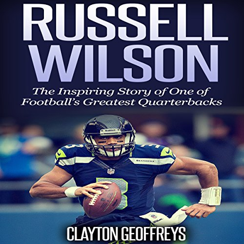 Russell Wilson: The Inspiring Story of One of Football's Greatest Quarterbacks Titelbild