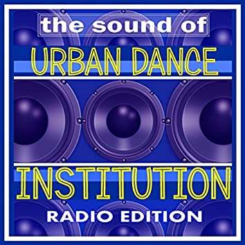 The Sound Of Urban Dance Institution (Radio Edition)