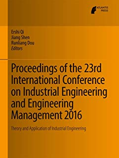 Proceedings of the 23rd International Conference on Industrial Engineering and Engineering Management 2016: Theory and App...