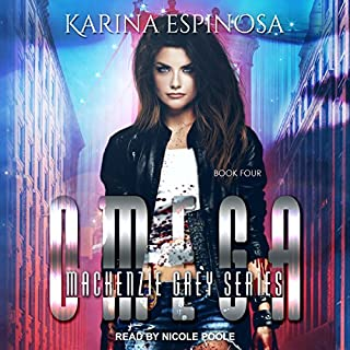 Omega     Mackenzie Grey: Origins Series, Book 4              By:                                                                                                                                 Karina Espinosa                               Narrated by:                                                                                                                                 Nicole Poole                      Length: 9 hrs and 26 mins     7 ratings     Overall 5.0