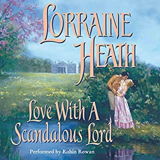 Love with a Scandalous Lord                   By:                                                                                                                                 Lorraine Heath                               Narrated by:                                                                                                                                 Robin Rowan                      Length: 10 hrs and 46 mins     167 ratings     Overall 4.0
