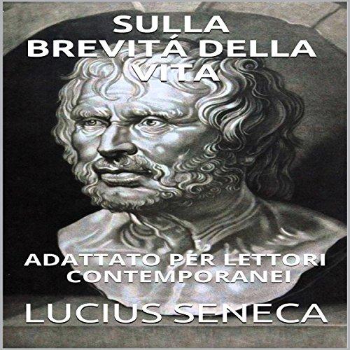 Seneca - Sulla Brevitá Della Vita: Adattato Per Lettori Contemporanei [Seneca - On the Brevity of Life: Adapted for Contemporary Readers] audiobook cover art