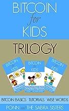 [Bitcoin Beginner For Kids Trilogy] Book 1: Bitcoin Basics. Book 2: Fun & Easy Tutorials. Book 3: Wise Words.