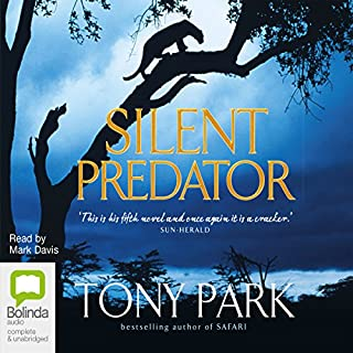 Silent Predator                   By:                                                                                                                                 Tony Park                               Narrated by:                                                                                                                                 Mark Davis                      Length: 15 hrs and 16 mins     15 ratings     Overall 4.8